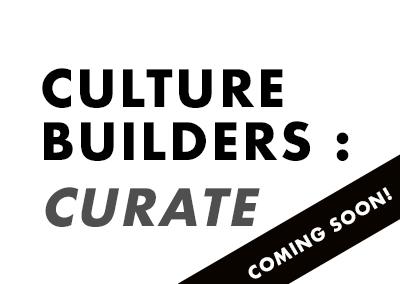 CULTURE BUILDERS: CURATE