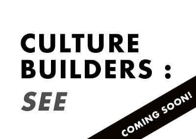CULTURE BUILDERS: SEE