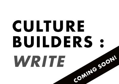 CULTURE BUILDERS: WRITE